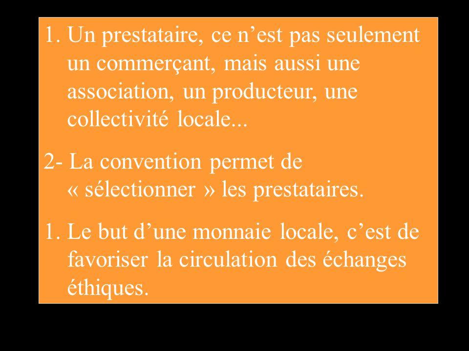 Un prestataire, ce n'est pas seulement un commerçant, mais aussi une association, un producteur, une collectivité locale...