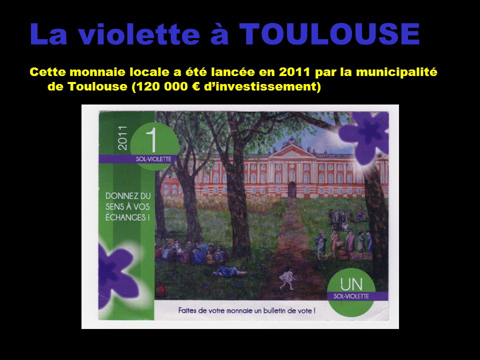 La violette à TOULOUSE Cette monnaie locale a été lancée en 2011 par la municipalité de Toulouse (120 000 € d'investissement)