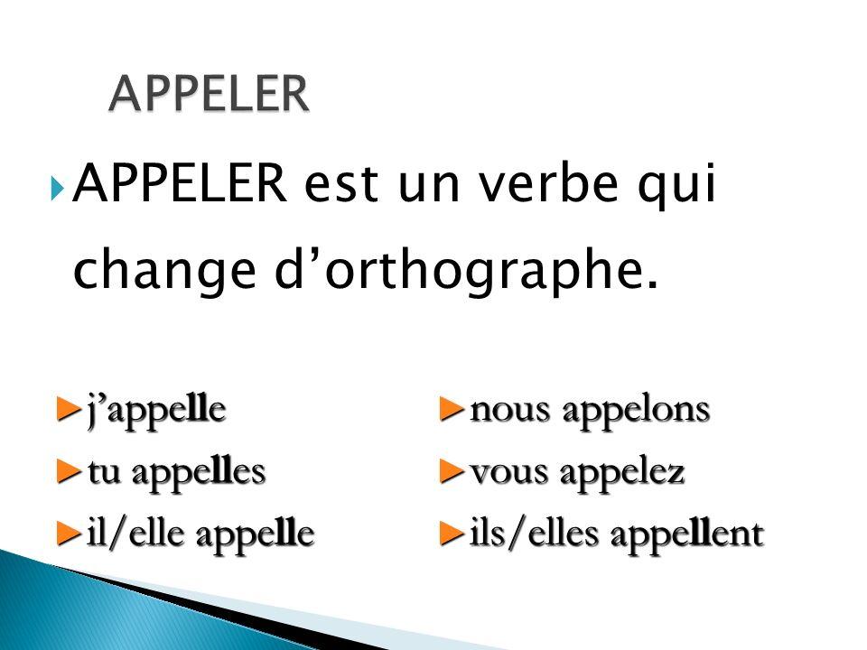 APPELER est un verbe qui change d'orthographe.