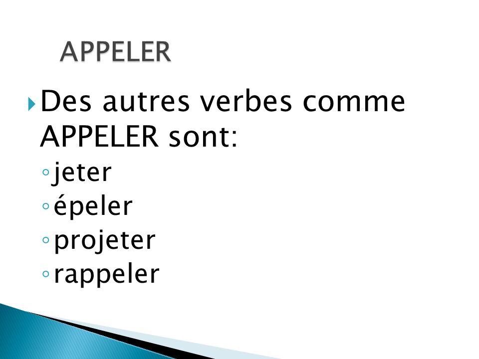 Des autres verbes comme APPELER sont: