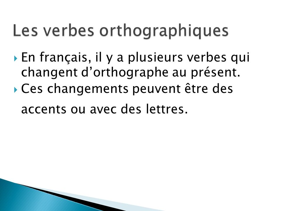 Les verbes orthographiques
