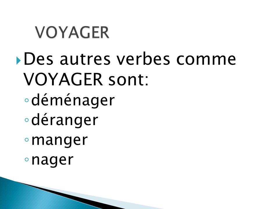 Des autres verbes comme VOYAGER sont: