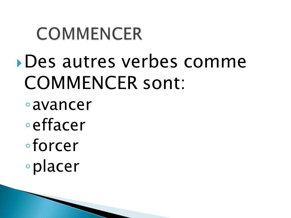 Des autres verbes comme COMMENCER sont: