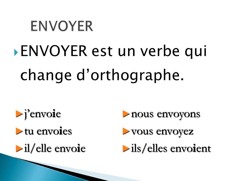 ENVOYER est un verbe qui change d'orthographe.