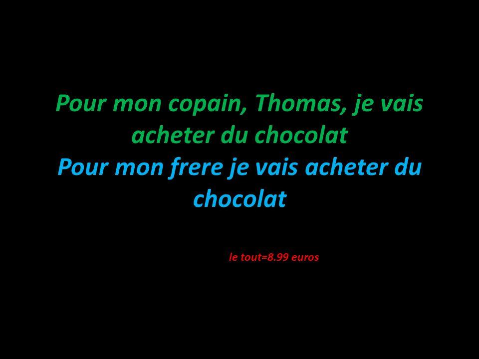 Pour mon copain, Thomas, je vais acheter du chocolat Pour mon frere je vais acheter du chocolat