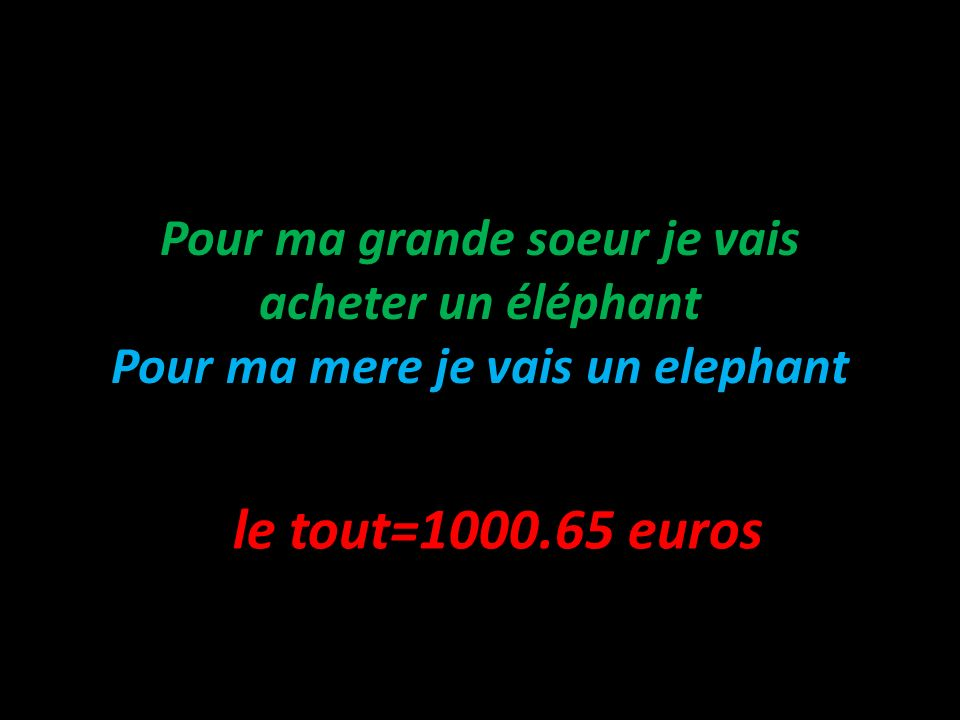 Pour ma grande soeur je vais acheter un éléphant Pour ma mere je vais un elephant