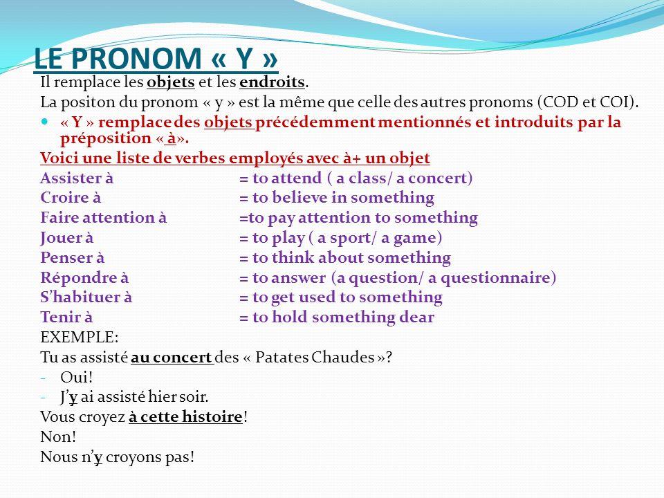LE PRONOM « Y » Il remplace les objets et les endroits.