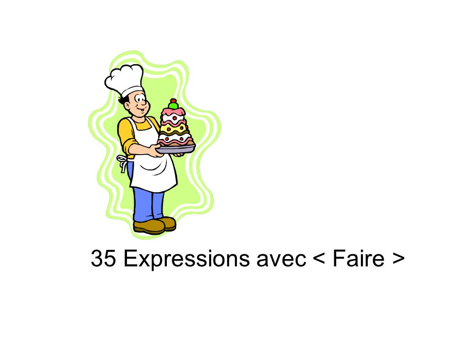 35 Expressions avec < Faire >