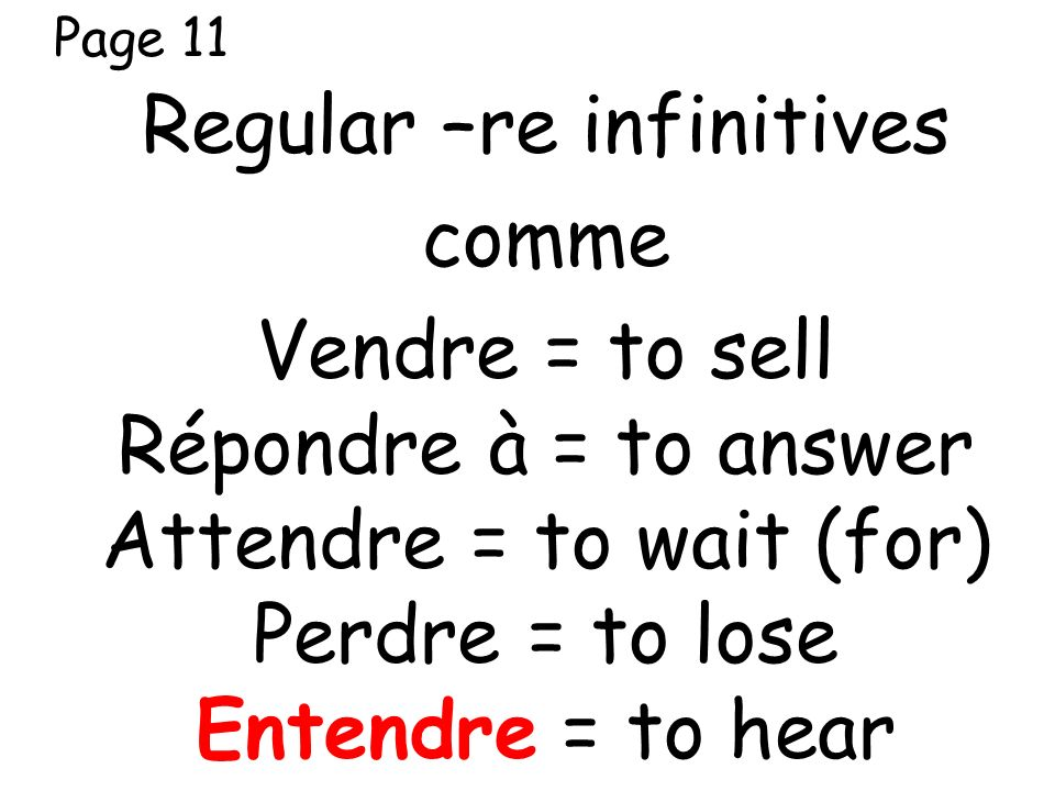 Regular –re infinitives comme Vendre = to sell Répondre à = to answer