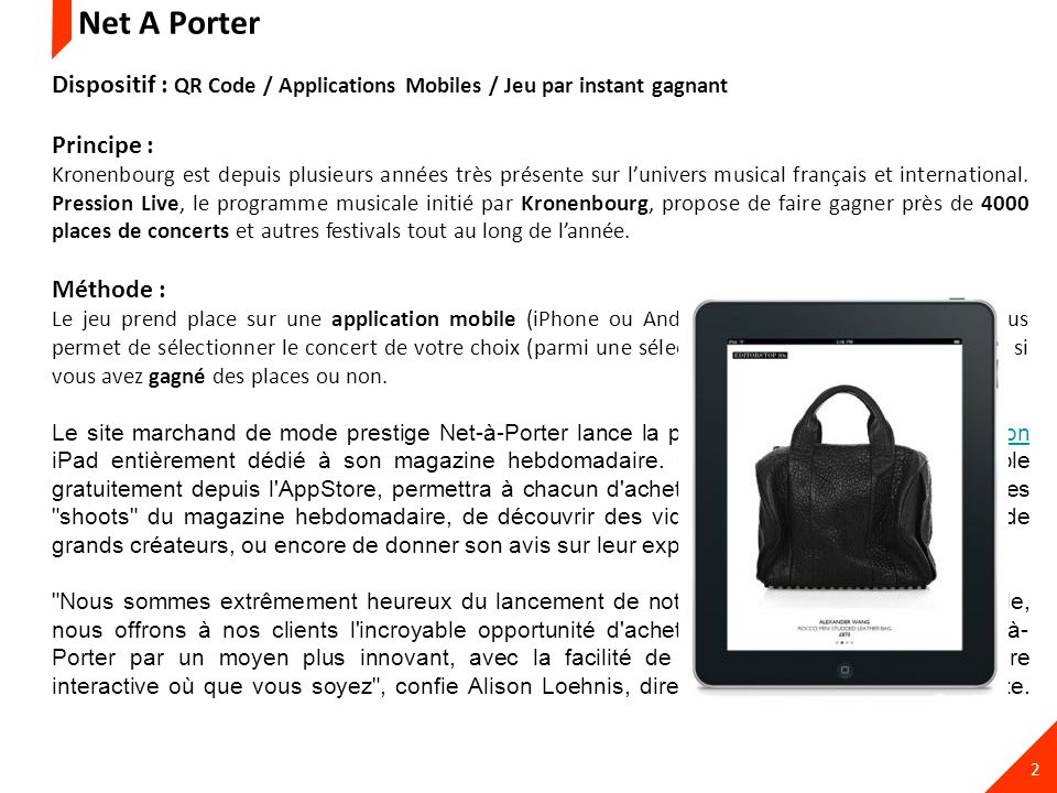 Net A Porter Dispositif : QR Code / Applications Mobiles / Jeu par instant gagnant. Principe :