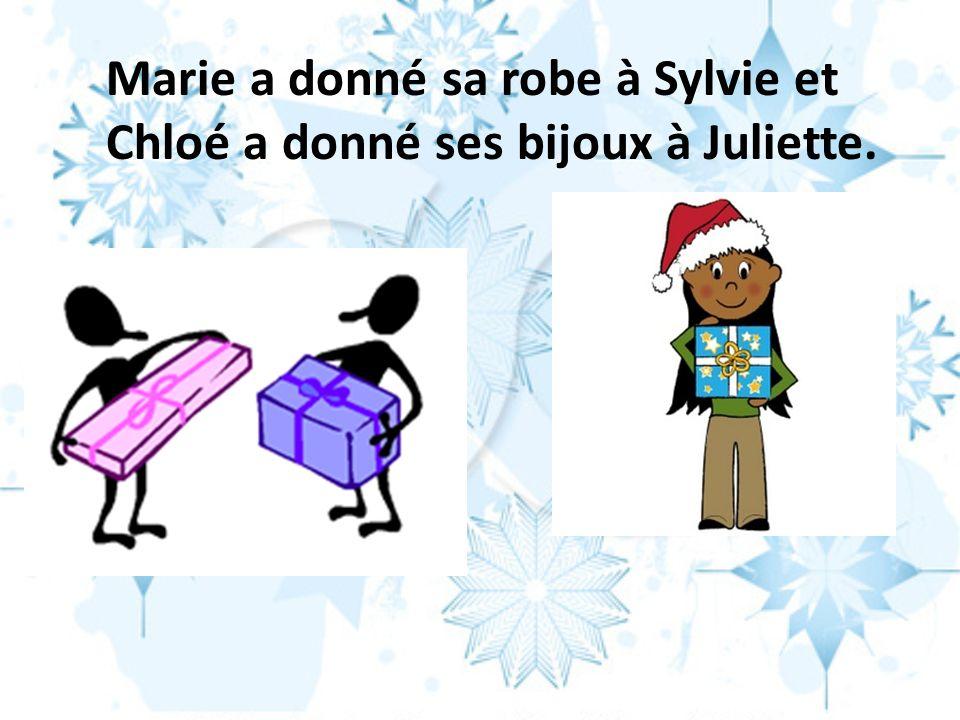 Marie a donné sa robe à Sylvie et Chloé a donné ses bijoux à Juliette.