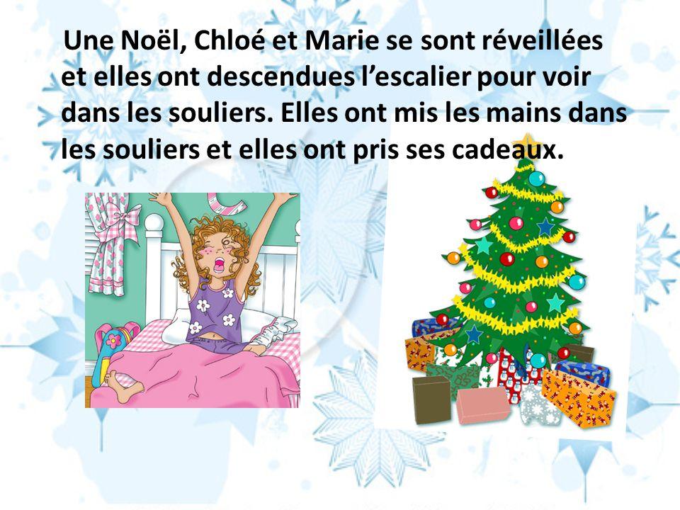 Une Noël, Chloé et Marie se sont réveillées et elles ont descendues l'escalier pour voir dans les souliers.