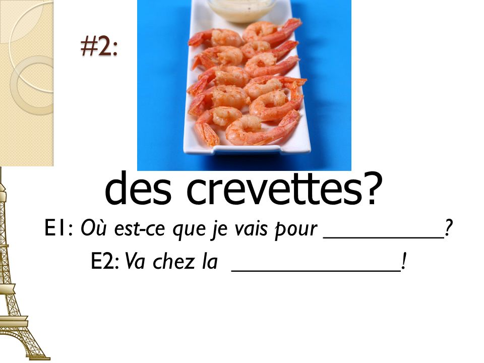 des crevettes #2: E1: Où est-ce que je vais pour __________