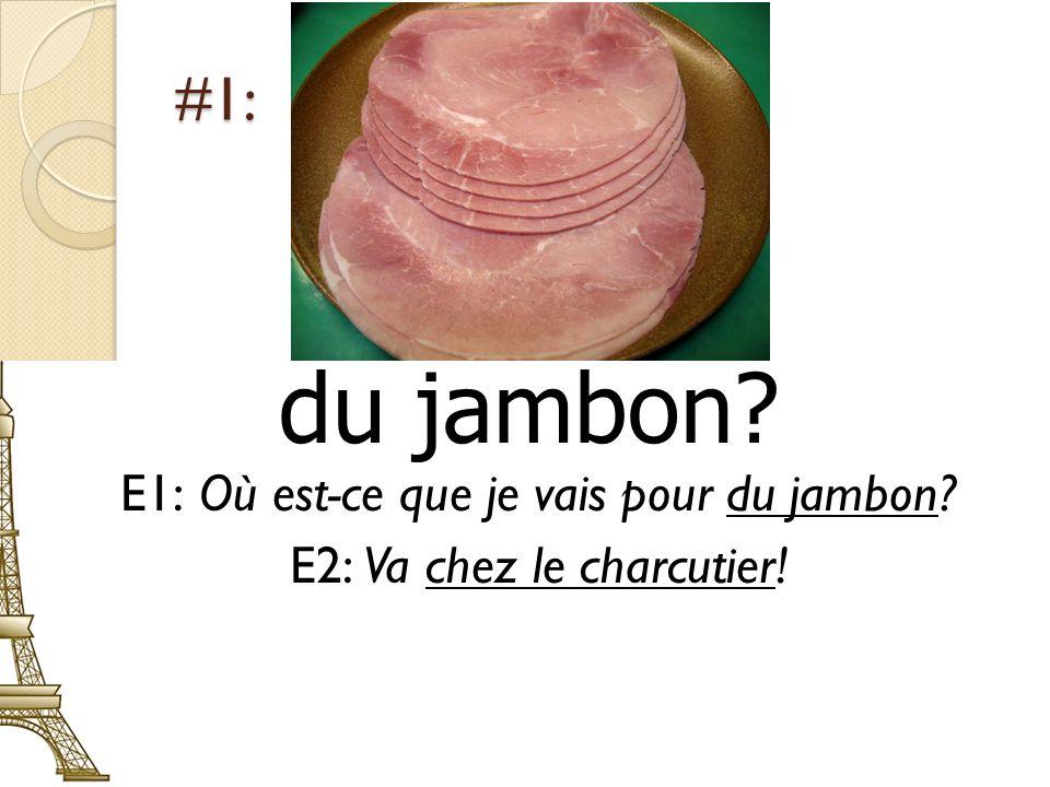 du jambon #1: E1: Où est-ce que je vais pour du jambon