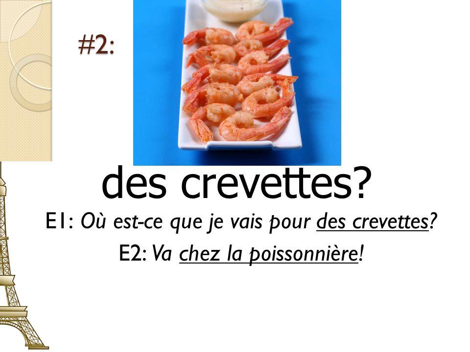 des crevettes #2: E1: Où est-ce que je vais pour des crevettes