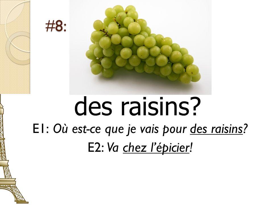 E1: Où est-ce que je vais pour des raisins