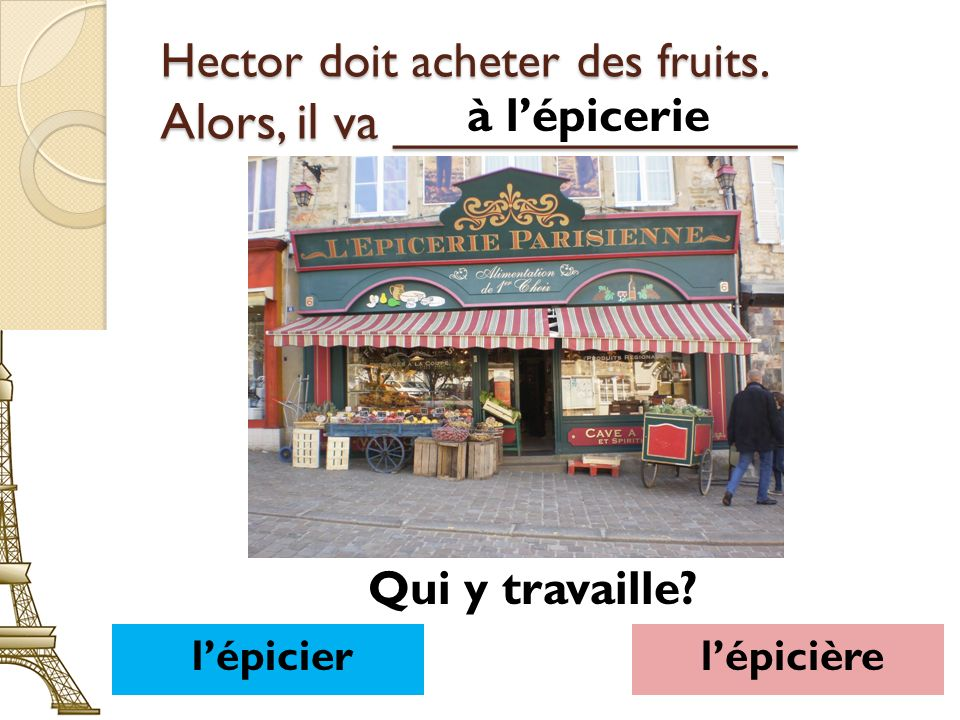 Hector doit acheter des fruits. Alors, il va ______________