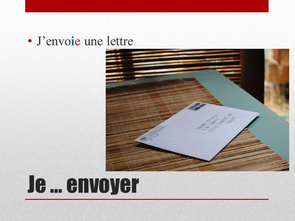 J'envoie une lettre Je … envoyer