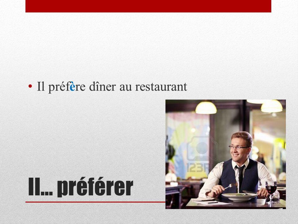 Il préfère dîner au restaurant