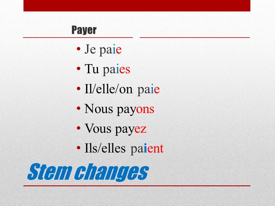 Stem changes Je paie Tu paies Il/elle/on paie Nous payons Vous payez