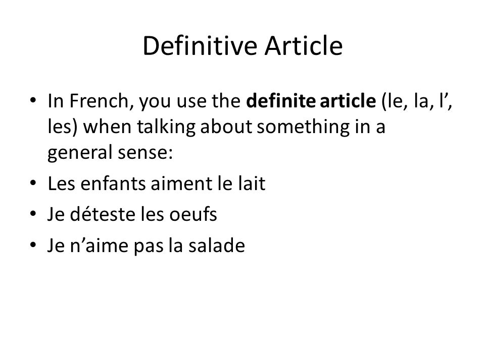Definitive Article In French, you use the definite article (le, la, l', les) when talking about something in a general sense: