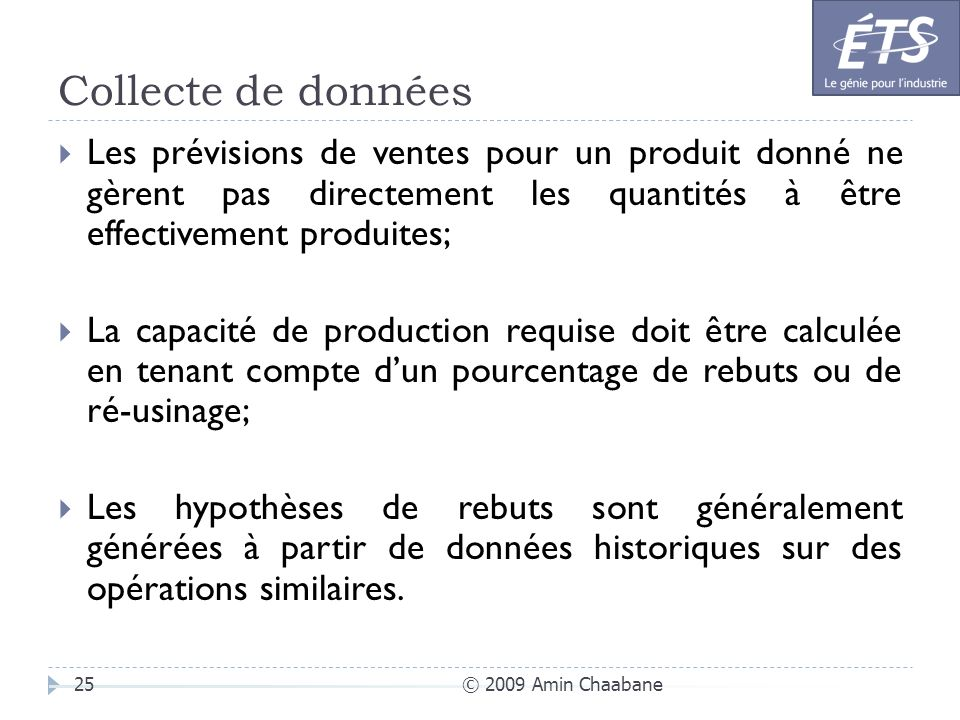 Collecte de données Les prévisions de ventes pour un produit donné ne gèrent pas directement les quantités à être effectivement produites;
