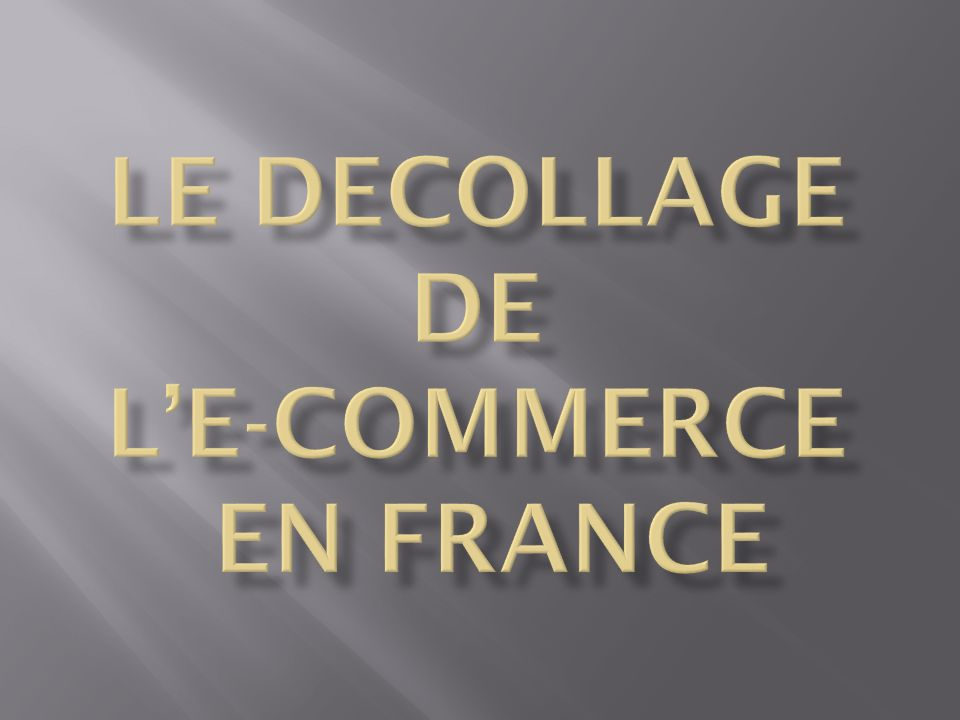 LE DECOLLAGE DE L'E-COMMERCE EN FRANCE