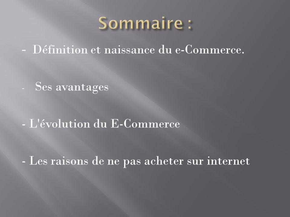 Sommaire : - Définition et naissance du e-Commerce. Ses avantages