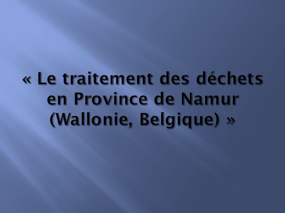 « Le traitement des déchets en Province de Namur (Wallonie, Belgique) »