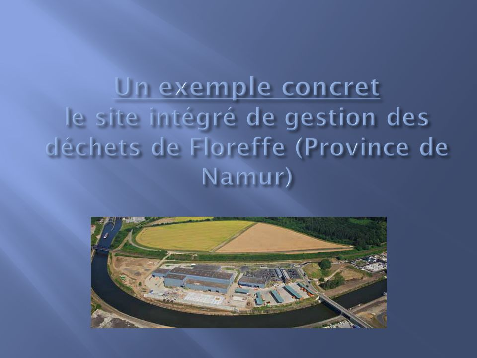 Un exemple concret le site intégré de gestion des déchets de Floreffe (Province de Namur)