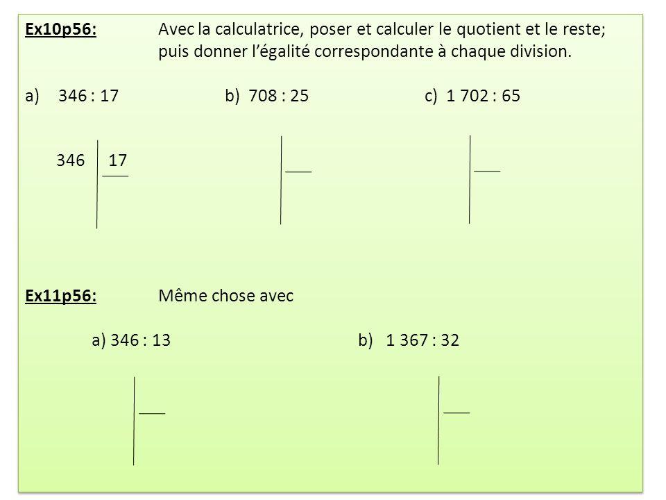 Ex10p56: Avec la calculatrice, poser et calculer le quotient et le reste;