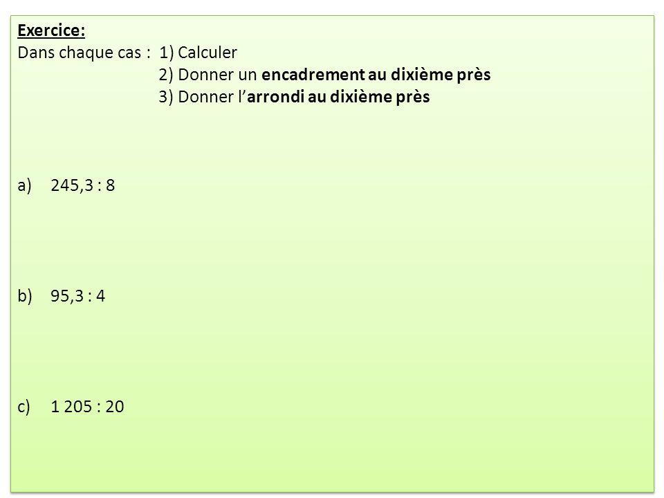 Exercice: Dans chaque cas : 1) Calculer. 2) Donner un encadrement au dixième près. 3) Donner l'arrondi au dixième près.