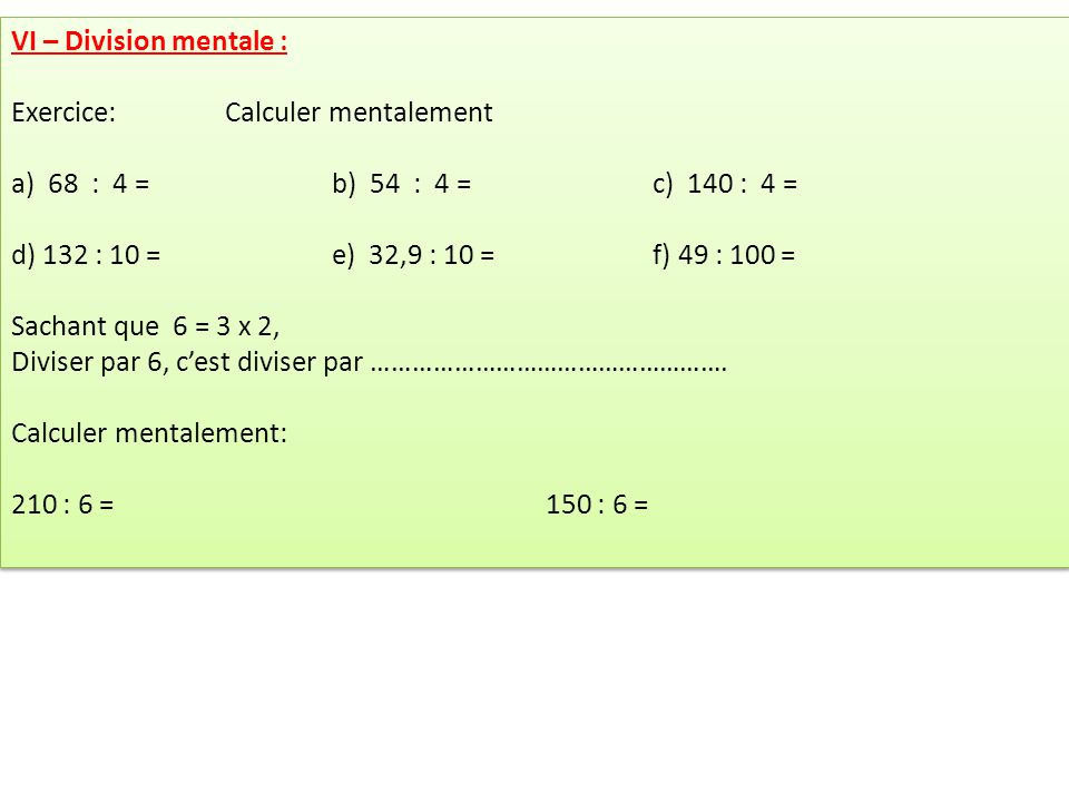 VI – Division mentale : Exercice: Calculer mentalement. a) 68 : 4 = b) 54 : 4 = c) 140 : 4 =