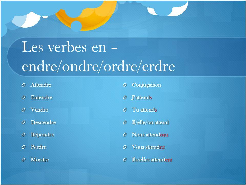 Les verbes en –endre/ondre/ordre/erdre