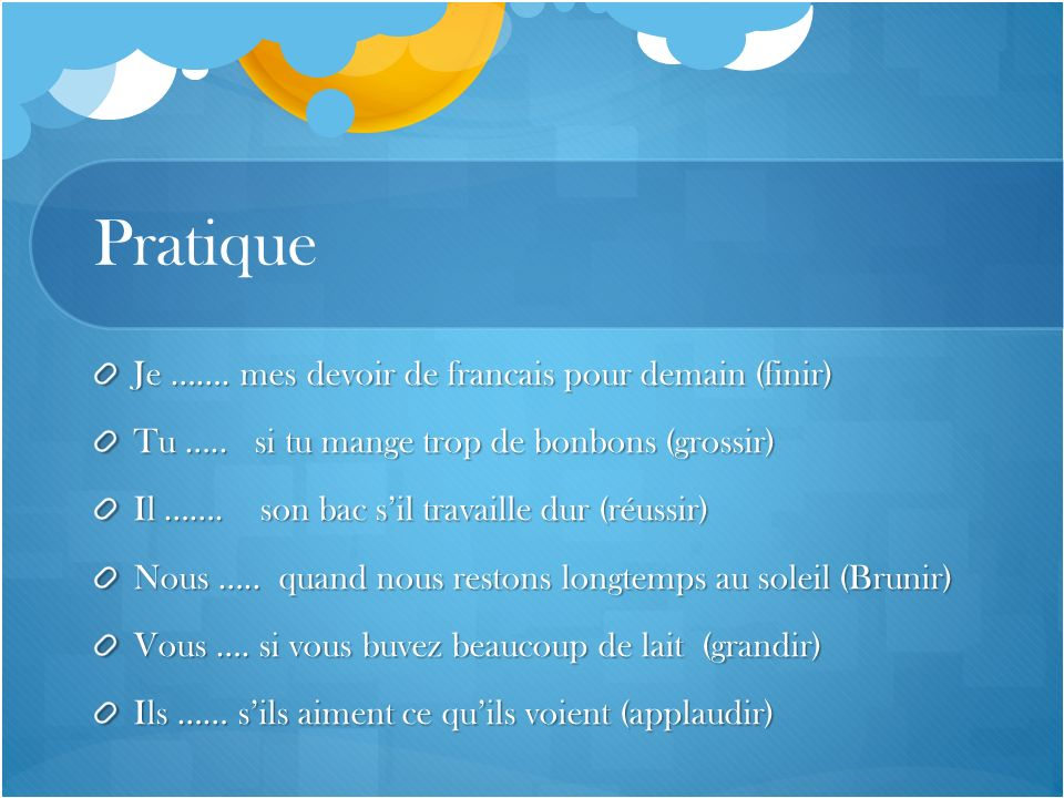 Pratique Je ……. mes devoir de francais pour demain (finir)