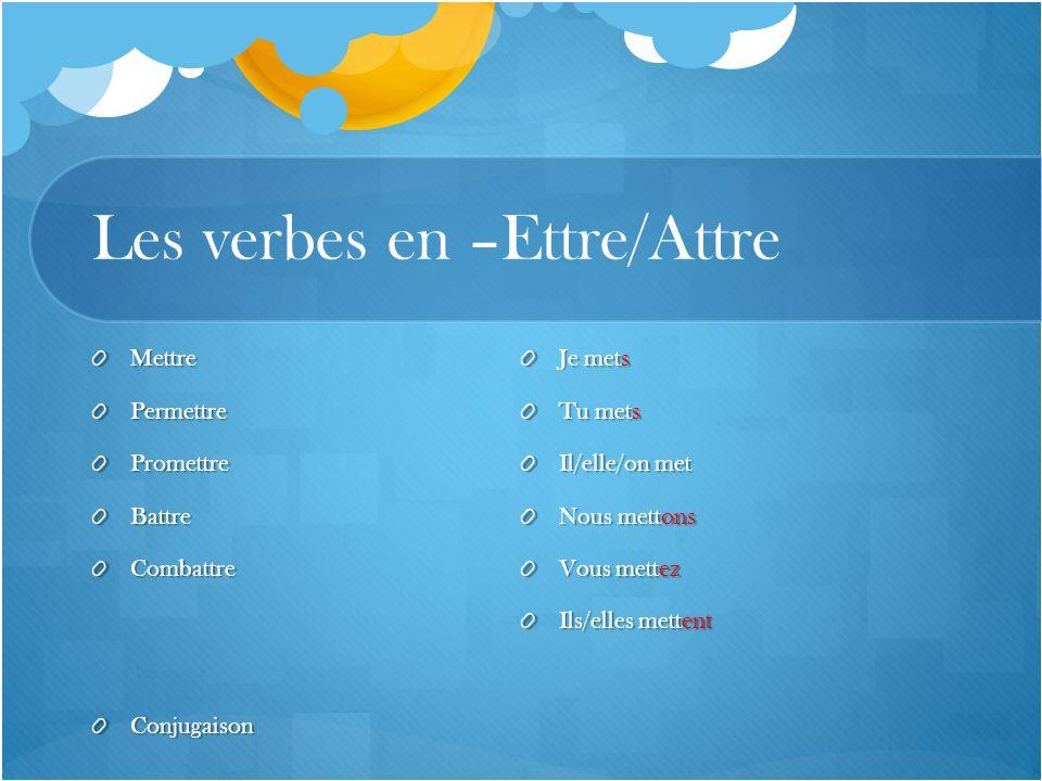 Les verbes en –Ettre/Attre