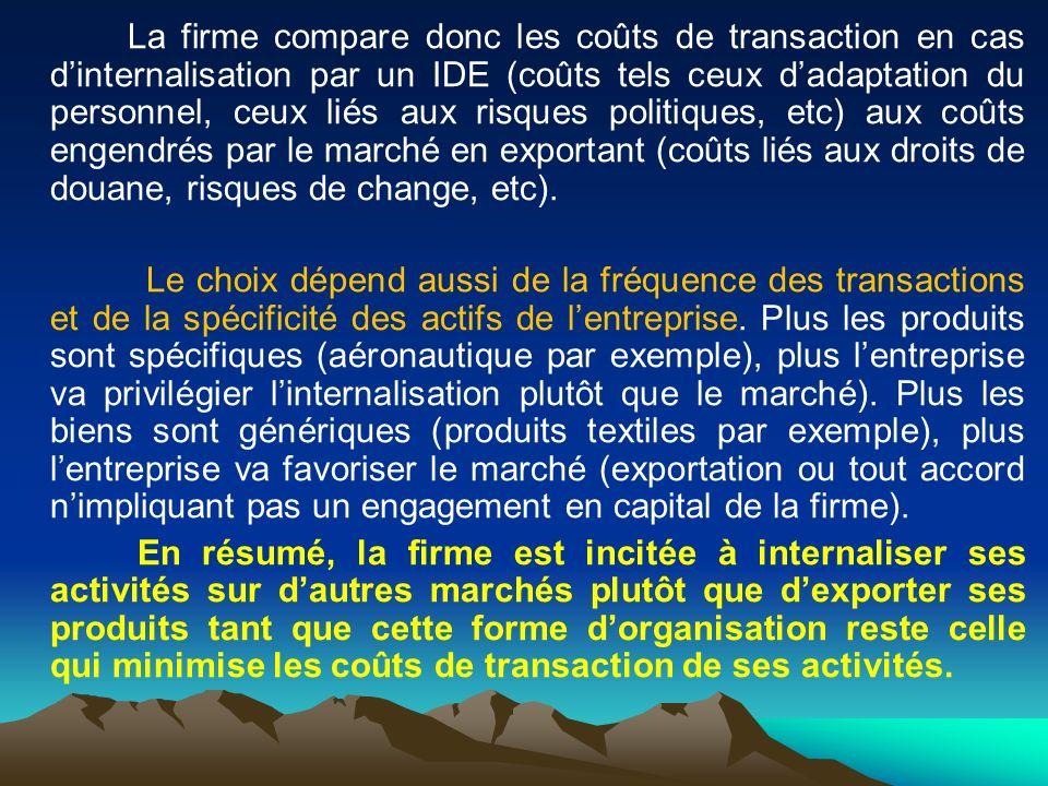 La firme compare donc les coûts de transaction en cas d'internalisation par un IDE (coûts tels ceux d'adaptation du personnel, ceux liés aux risques politiques, etc) aux coûts engendrés par le marché en exportant (coûts liés aux droits de douane, risques de change, etc).