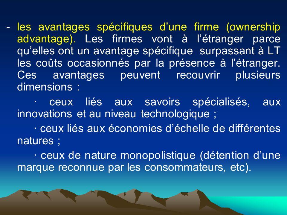 - les avantages spécifiques d'une firme (ownership advantage)