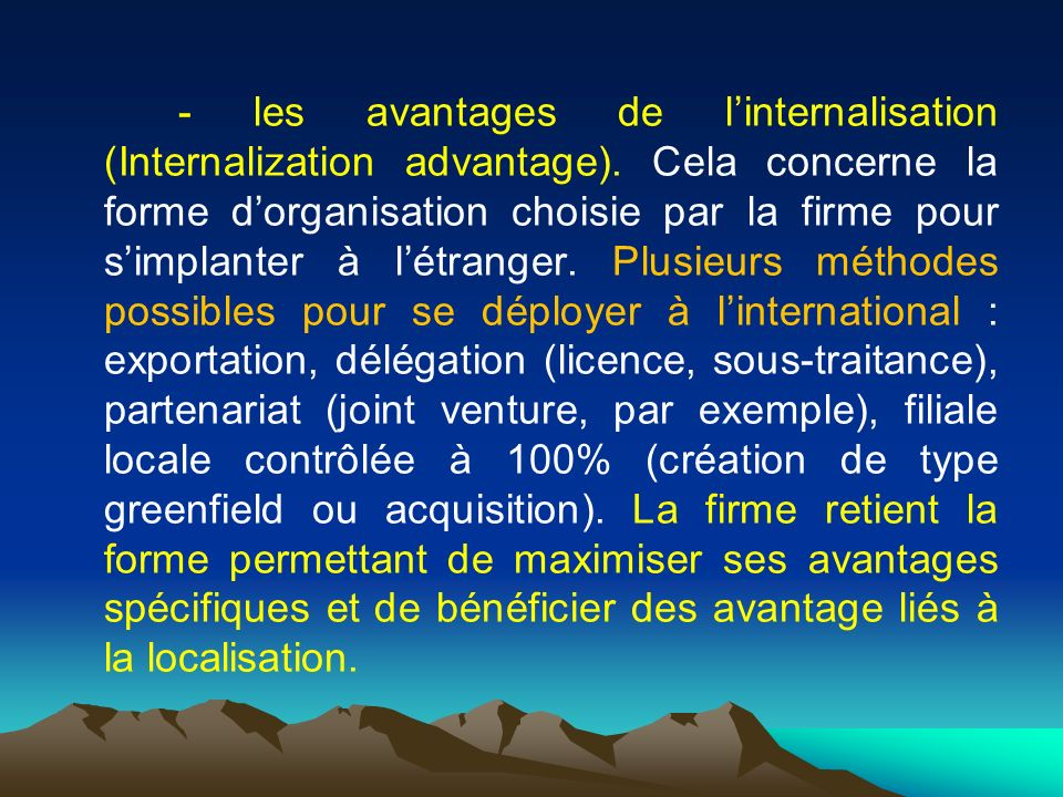 - les avantages de l'internalisation (Internalization advantage)