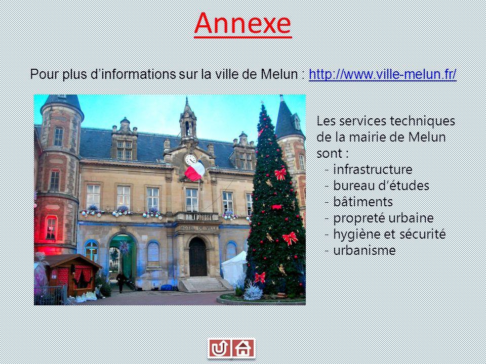 Annexe Pour plus d'informations sur la ville de Melun : http://www.ville-melun.fr/ Les services techniques de la mairie de Melun sont :