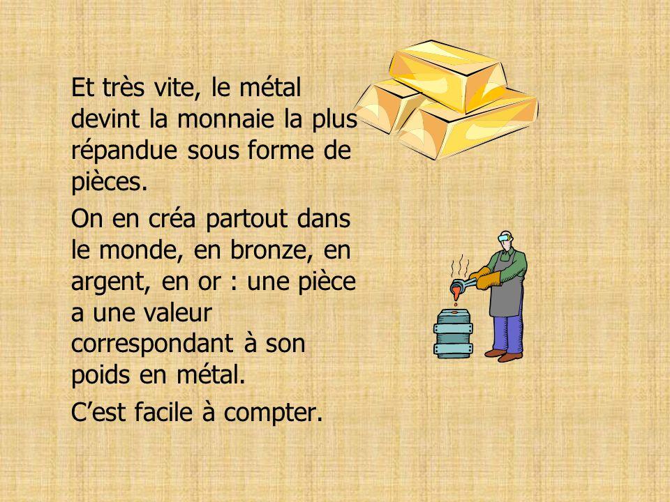 Et très vite, le métal devint la monnaie la plus répandue sous forme de pièces.