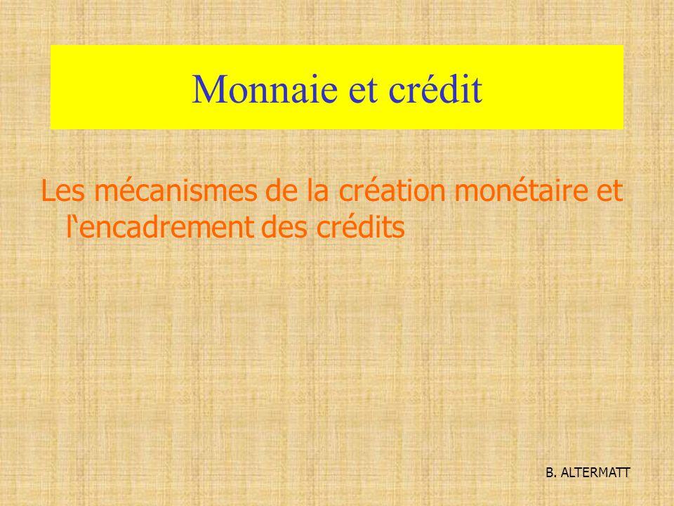 Monnaie et crédit Les mécanismes de la création monétaire et l'encadrement des crédits B. ALTERMATT