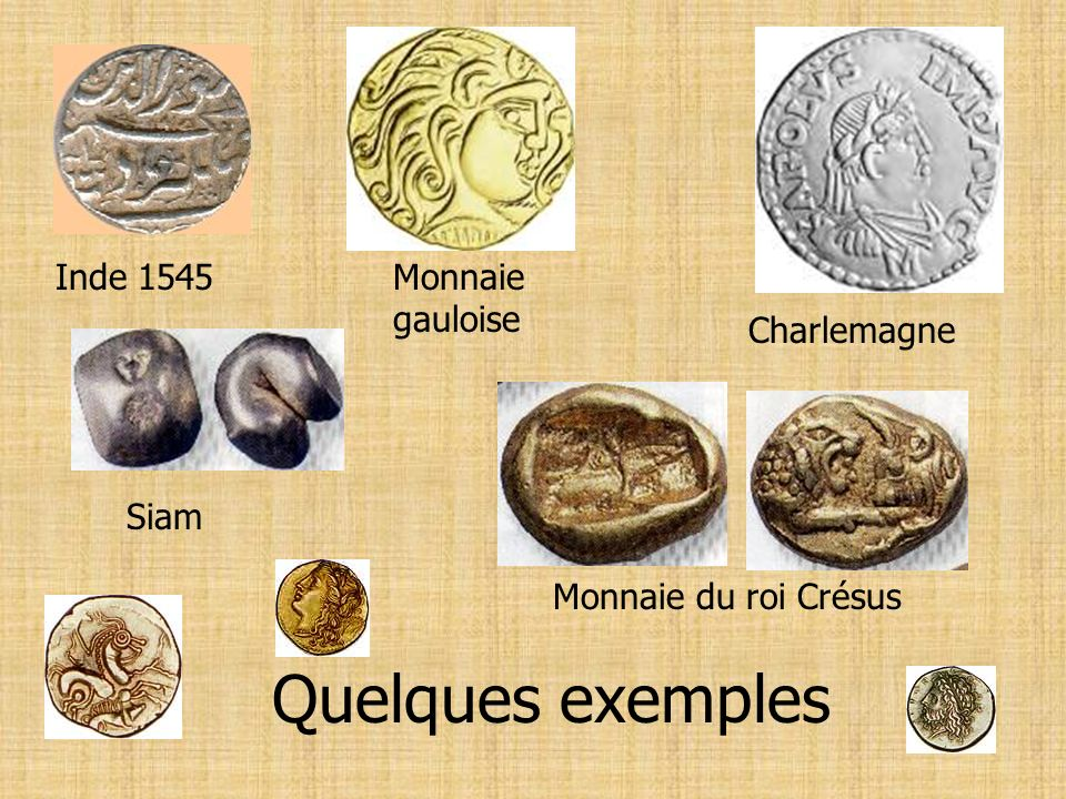 Quelques exemples Inde 1545 Monnaie gauloise Charlemagne Siam