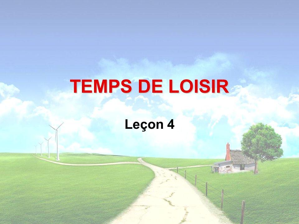 TEMPS DE LOISIR Leçon 4