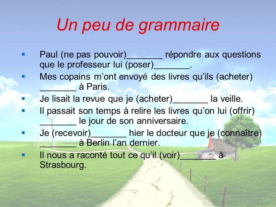 Un peu de grammaire Paul (ne pas pouvoir) répondre aux questions que le professeur lui (poser) .