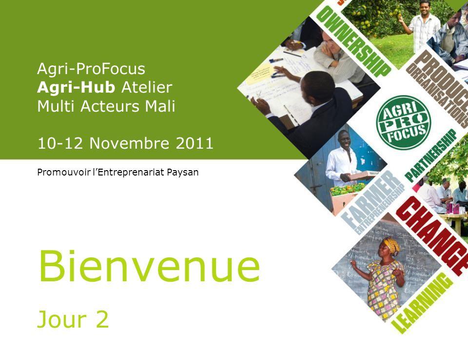 Agri-ProFocus Agri-Hub Atelier Multi Acteurs Mali 10-12 Novembre 2011