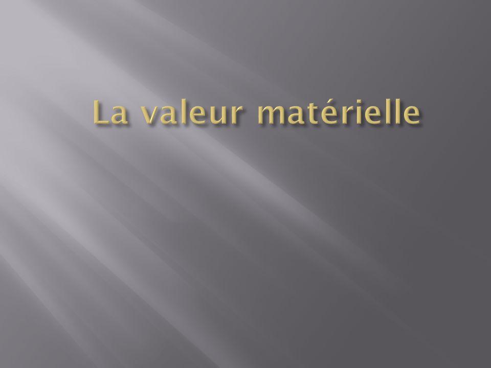 La valeur matérielle