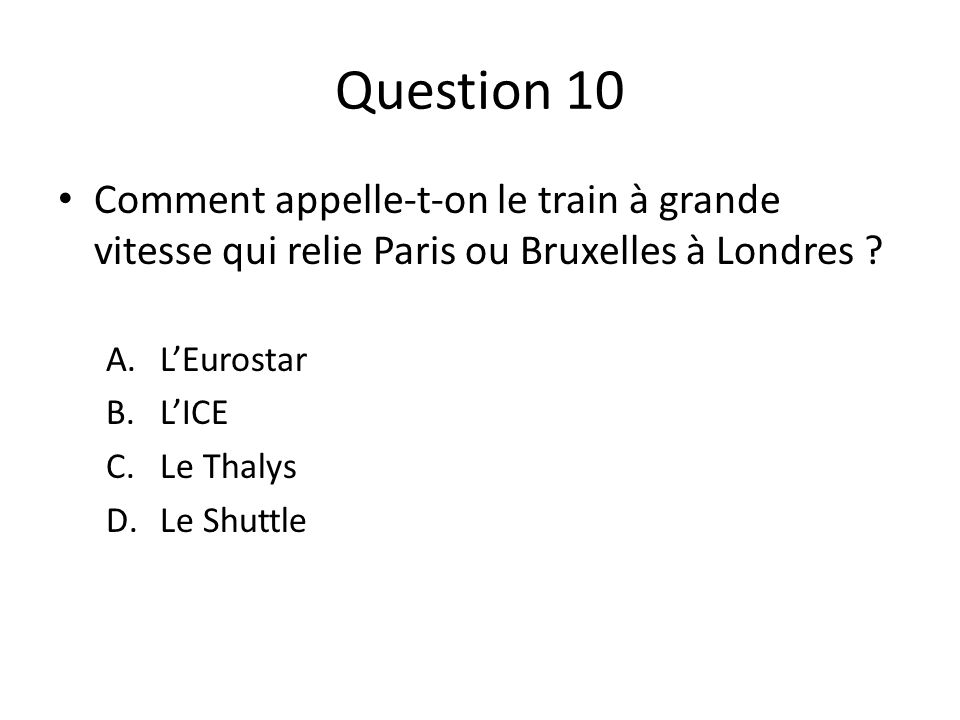 Question 10 Comment appelle-t-on le train à grande vitesse qui relie Paris ou Bruxelles à Londres