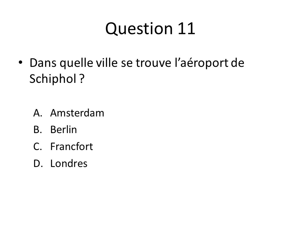 Question 11 Dans quelle ville se trouve l'aéroport de Schiphol