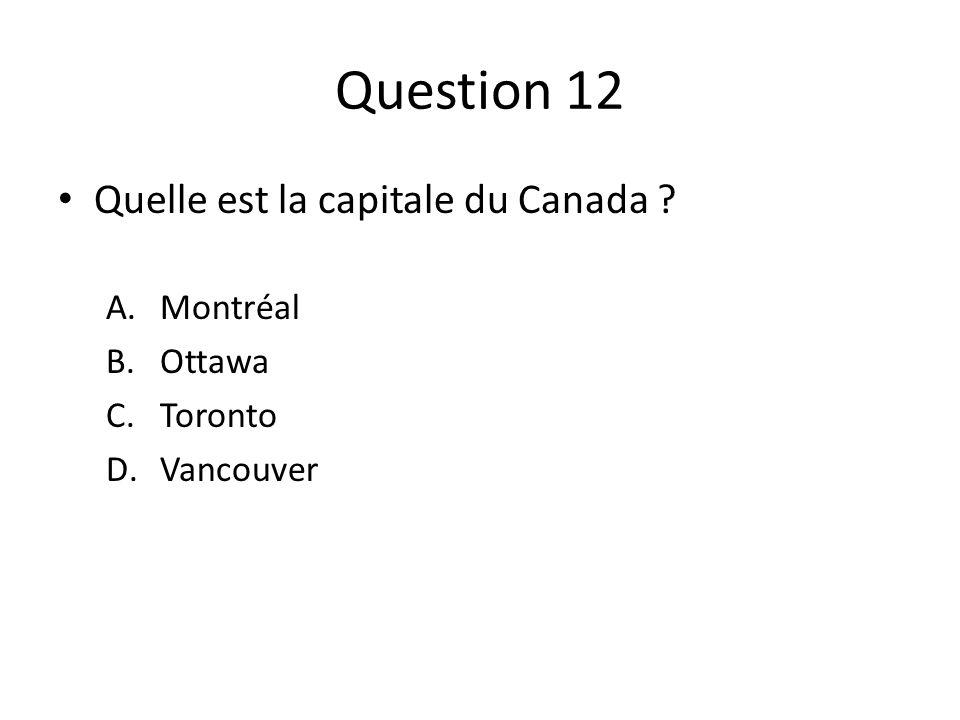 Question 12 Quelle est la capitale du Canada Montréal Ottawa Toronto